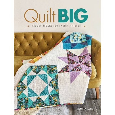 Quilt Big - by Jemima Flendt (Paperback)