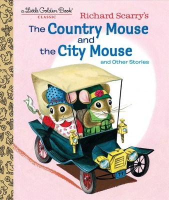 Richard Scarry's the Country Mouse and the City Mouse - (Little Golden Book)by Patricia Scarry (Hardcover)