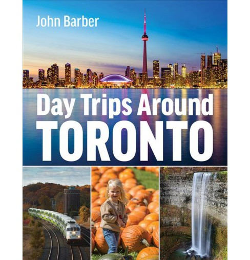 Day Trips Around Toronto -  by John Barber (Paperback) - image 1 of 1