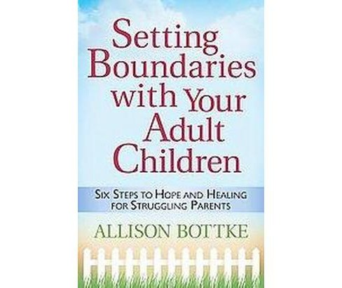 Setting Boundaries With Your Adult Children : Six Steps to Hope and Healing for Struggling Parents - image 1 of 1