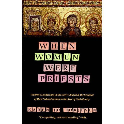 When Women Were Priests - (Women's Leadership in the Early Church and the Scandal of Th) by  Karen J Torjesen (Paperback) - image 1 of 1