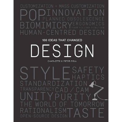 100 Ideas That Changed Design - by  Peter Fiell & Charlotte Fiell (Paperback)