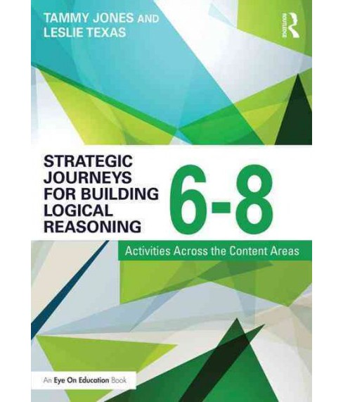 Strategic Journeys for Building Logical Reasoning, 6-8 : Activities Across the Content Areas (Paperback) - image 1 of 1