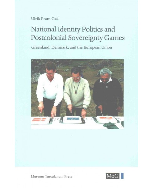 National Identity Politics and Postcolonial Sovereignty Games : Greenland, Denmark, and the European - image 1 of 1