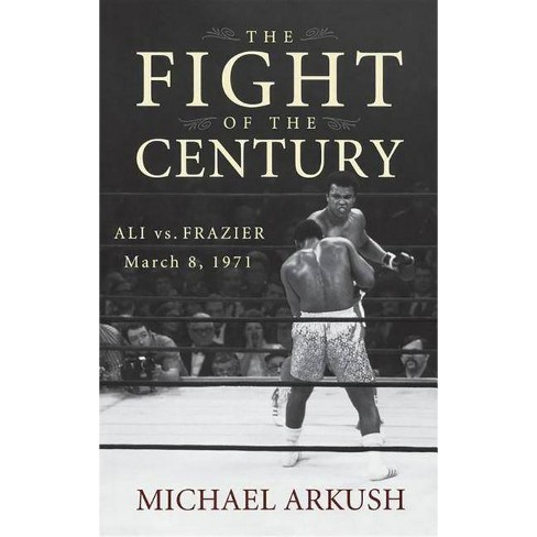 The Fight of the Century - by  Michael Arkush (Hardcover) - image 1 of 1