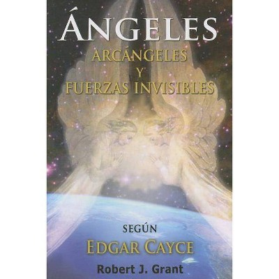 Angeles, Arcangeles y Fuerzas Invisibles - by  Robert J Grant (Paperback)