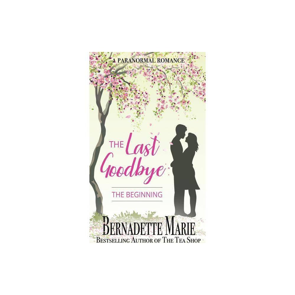The Last Goodbye By Bernadette Marie Paperback