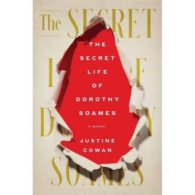 The Secret Life of Dorothy Soames - by  Justine Cowan (Hardcover)