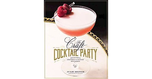 Craft Cocktail Party : Amazing Drinks for Every Occasion (Hardcover) (Julie Reiner) - image 1 of 1