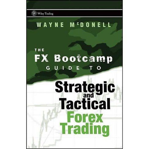The FX Bootcamp Guide to Strategic and Tactical Forex Trading - (Wiley Trading) by  Wayne McDonell - image 1 of 1