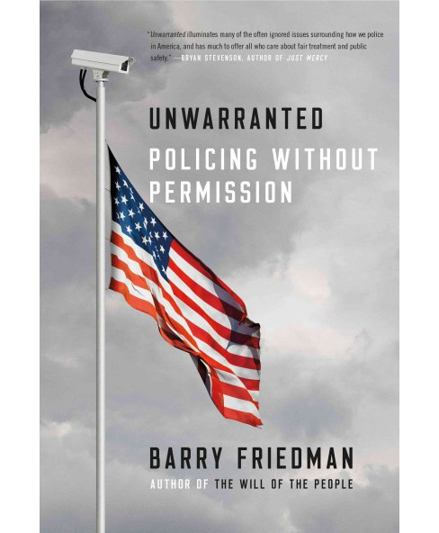 Unwarranted : Policing Without Permission (Hardcover) (Barry Friedman) - image 1 of 1