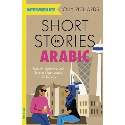 Short Stories in Arabic for Intermediate Learners - by  Olly Richards (Paperback)