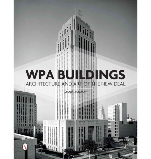 WPA Buildings : Architecture and Art of the New Deal (Hardcover) (Joseph Maresca) - image 1 of 1