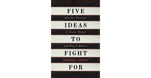 Five Ideas to Fight For : How Our Freedom Is Under Threat and Why It Matters (Hardcover) (Anthony - image 1 of 1