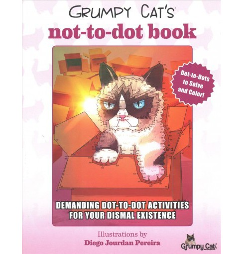 Grumpy Cat's Not-to-Dot Book : Demanding Dot-to-Dot Activities for Your Dismal Existence (Paperback) - image 1 of 1