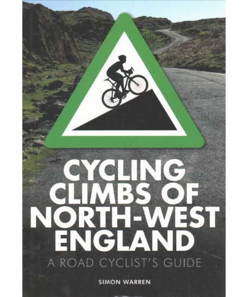 Cycling Climbs of North-West England : A Road Cyclist's Guide (Paperback) (Simon Warren) - image 1 of 1