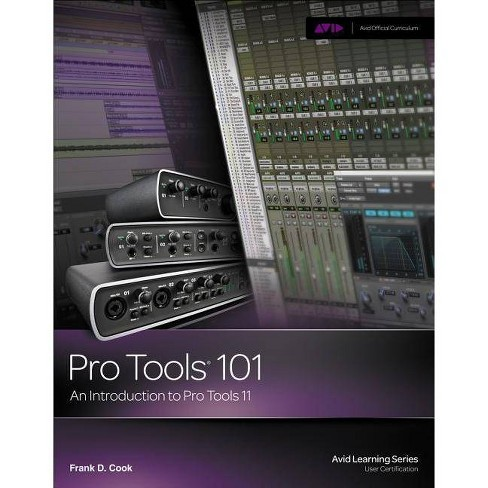 Pro Tools 101 - (Avid Learning) by  Frank D Cook (Mixed media product) - image 1 of 1