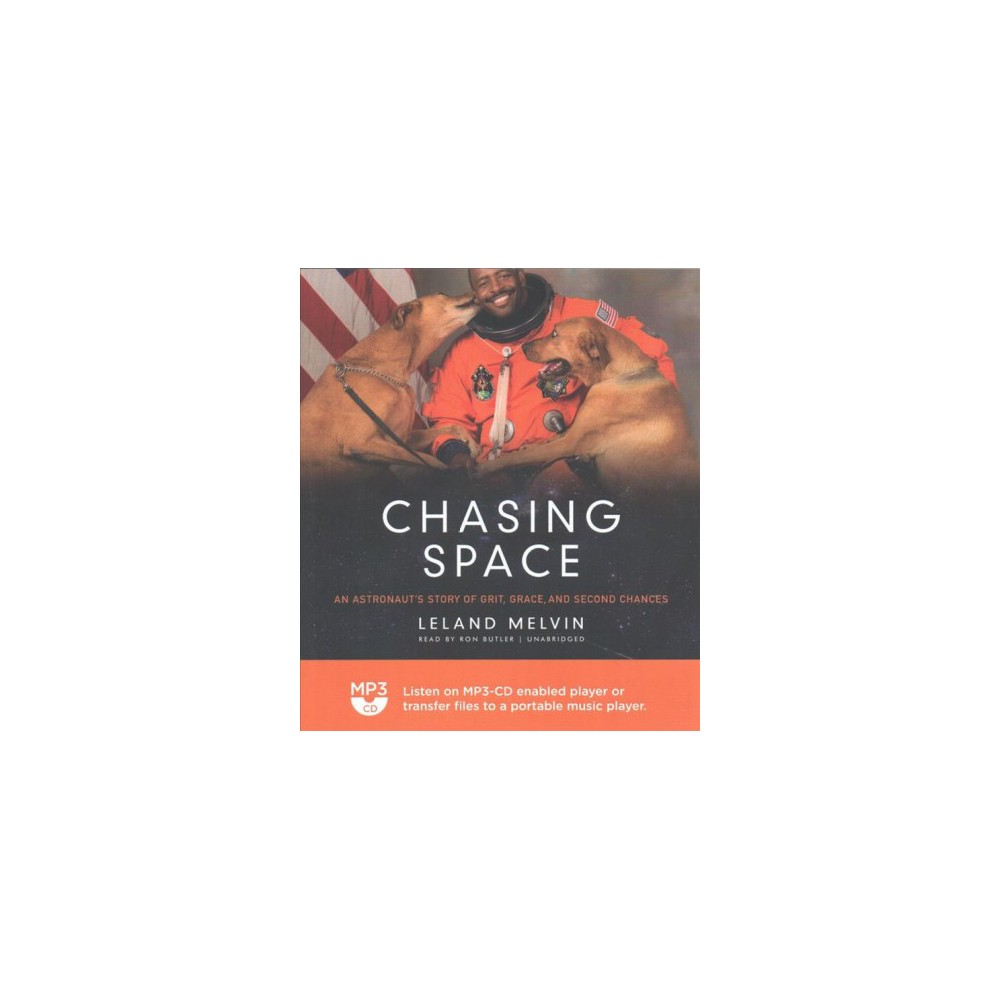 Chasing Space : An Astronaut's Story of Grit, Grace, and Second Changes (MP3-CD) (Leland Melvin)