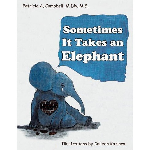 Sometimes It Takes an Elephant - by  Patricia a Campbell M DIV M S (Paperback) - image 1 of 1