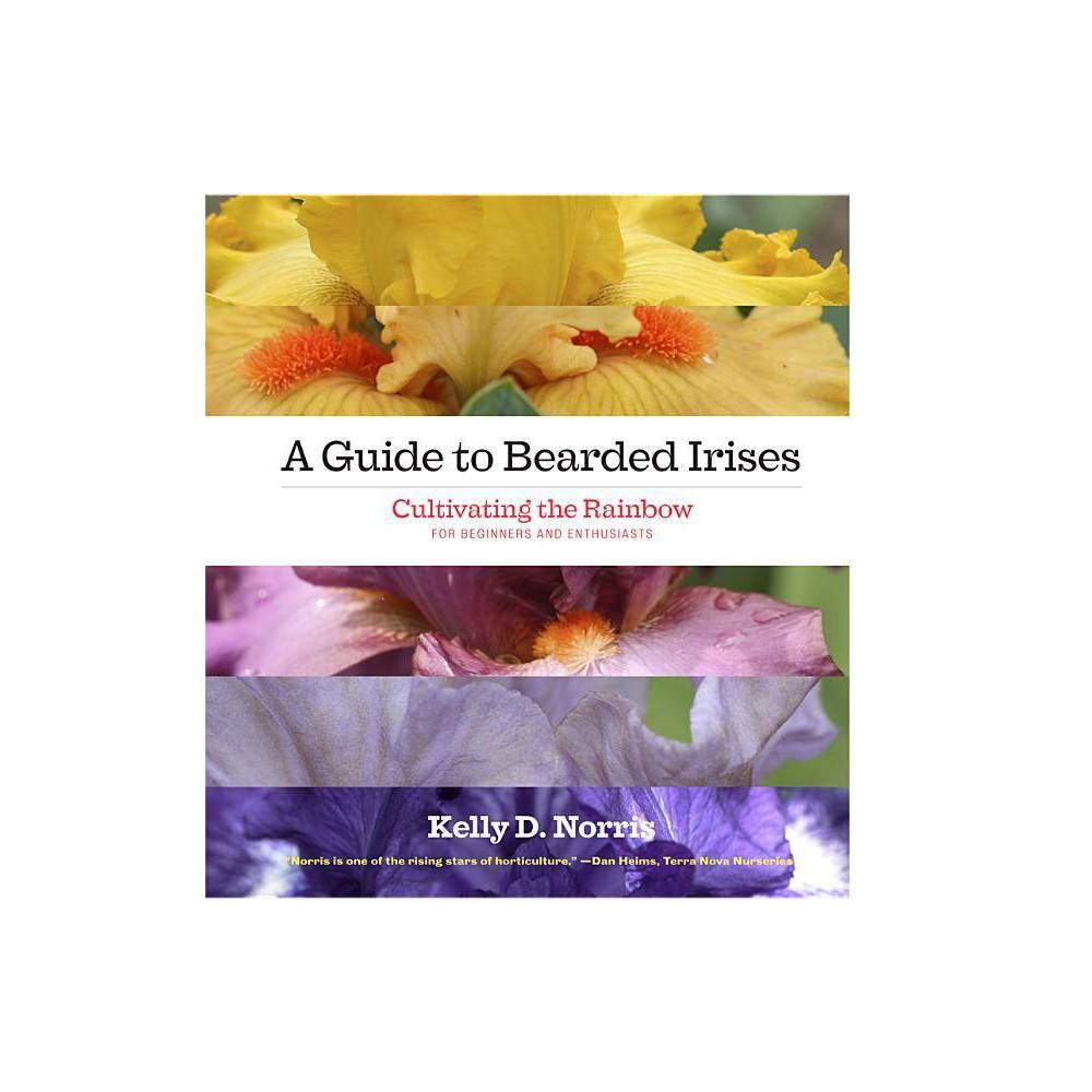 A Guide To Bearded Irises By Kelly Norris Hardcover