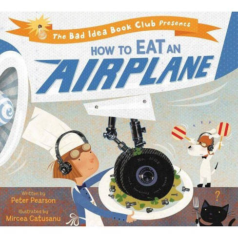 How to Eat an Airplane - (Bad Ideas Book Club) by  Peter Pearson (Hardcover) - image 1 of 1