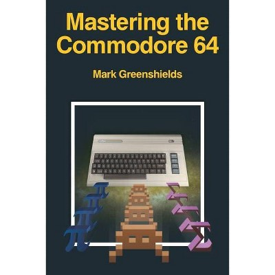 Mastering the Commodore 64 - by  Mark Greenshields (Paperback)