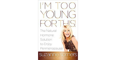 I'm Too Young For This! : The Natural Hormone Solution to Enjoy Perimenopause (Paperback) (Suzanne - image 1 of 1