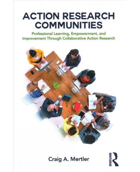 Action Research Communities : Professional Learning, Empowerment, and Improvement Through Collaborative - image 1 of 1