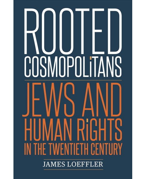 Rooted Cosmopolitans : Jews and Human Rights in the Twentieth Century -  by James Loeffler (Hardcover) - image 1 of 1