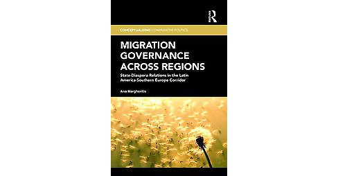 Migration Governance Across Regions : State-Diaspora Relations in the Latin America-Southern Europe - image 1 of 1
