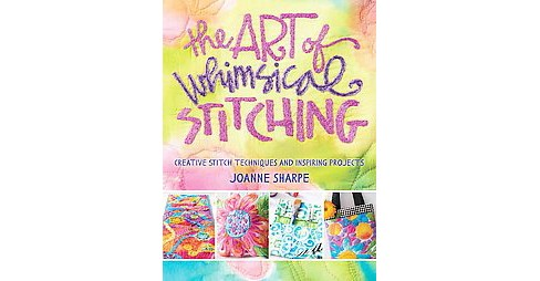 Art of Whimsical Stitching : Creative Stitch Techniques and Inspiring Projects (Paperback) (Joanne - image 1 of 1