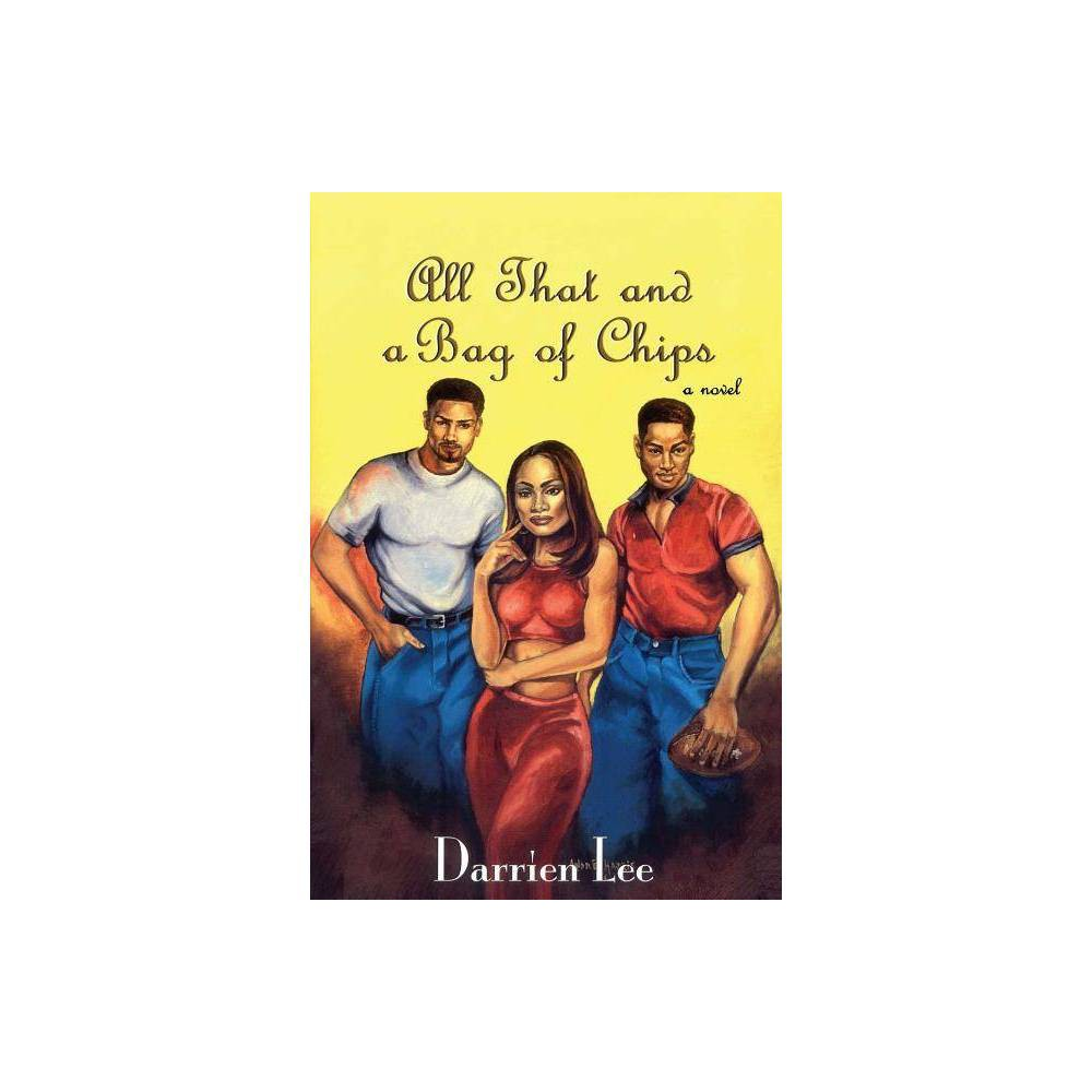All That and a Bag of Chips - by Darrien Lee & Darien Lee (Paperback)