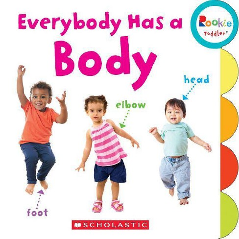 Everybody Has a Body (Rookie Toddler) - by  Janice Behrens (Board_book) - image 1 of 1