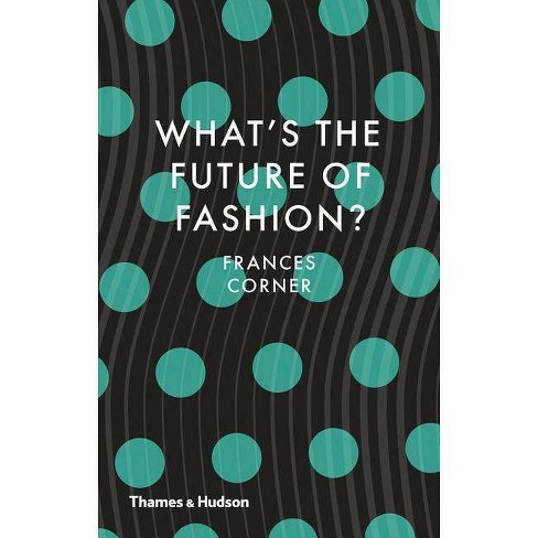 What's the Future of Fashion? - by  Frances Corner (Hardcover) - image 1 of 1