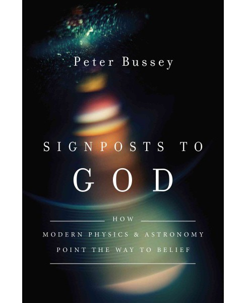 Signposts to God : How Modern Physics and Astronomy Point the Way to Belief (Paperback) (Peter Bussey) - image 1 of 1