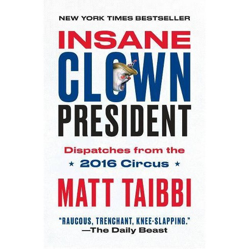 Insane Clown President - by  Matt Taibbi (Paperback) - image 1 of 1