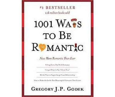 1001 Ways to Be Romantic : More Romantic Than Ever (Annotated) (Paperback) (Gregory J. P. Godek) - image 1 of 1