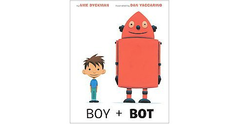 Boy + Bot (Hardcover) (Ame Dyckman) - image 1 of 1