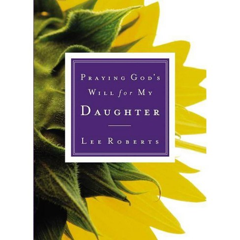 Praying God's Will for My Daughter - by  Lee Roberts (Paperback) - image 1 of 1