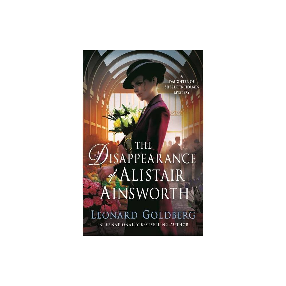 The Disappearance of Alistair Ainsworth - (Daughter of Sherlock Holmes Mysteries 3) by Leonard Goldberg (Paperback)
