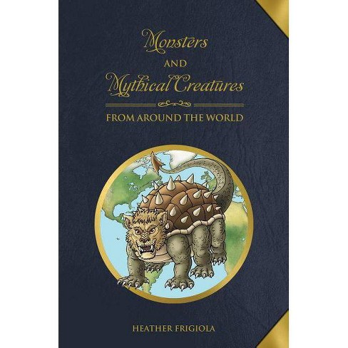 Monsters and Mythical Creatures from Around the World - by  Heather Frigiola (Hardcover) - image 1 of 1