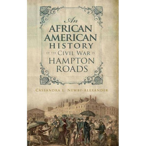 An African American History of the Civil War in Hampton Roads - by  Cassandra L Newby-Alexander - image 1 of 1