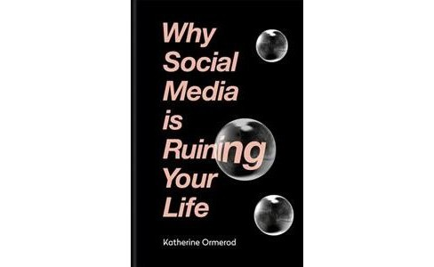 Why Social Media Is Ruining Your Life -  by Katherine Ormerod (Hardcover) - image 1 of 1