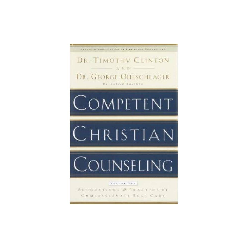 Competent Christian Counseling Volume One By Timothy Clinton George Ohlschlager Hardcover