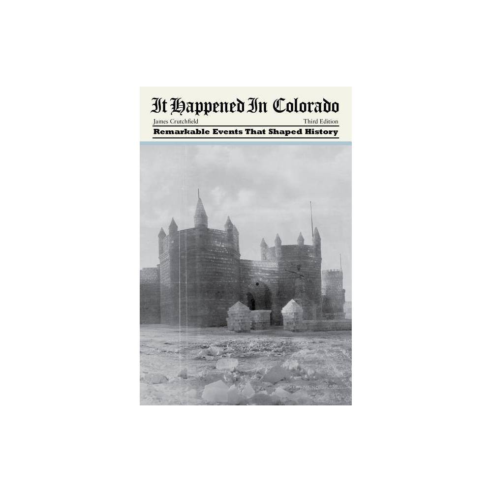 It Happened in Colorado - (It Happened in the West) 3 Edition by James a Crutchfield (Paperback) It Happened in Colorado - (It Happened in the West) 3 Edition by James a Crutchfield (Paperback)