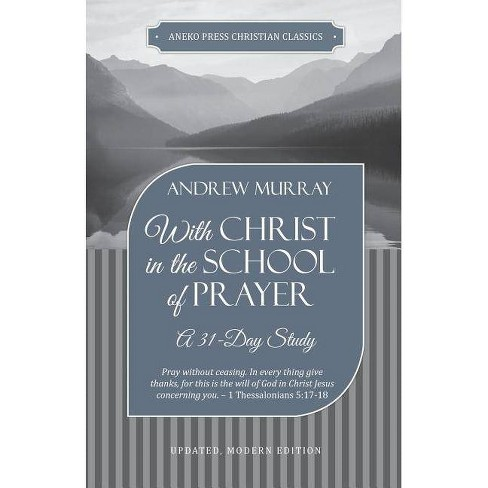 With Christ in the School of Prayer - by  Andrew Murray (Paperback) - image 1 of 1
