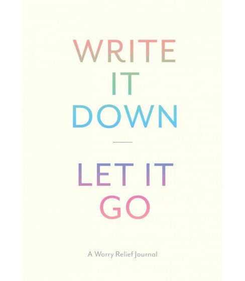 Write It Down, Let It Go : A worry relief journal (Hardcover) (Lindsay Kramer) - image 1 of 1