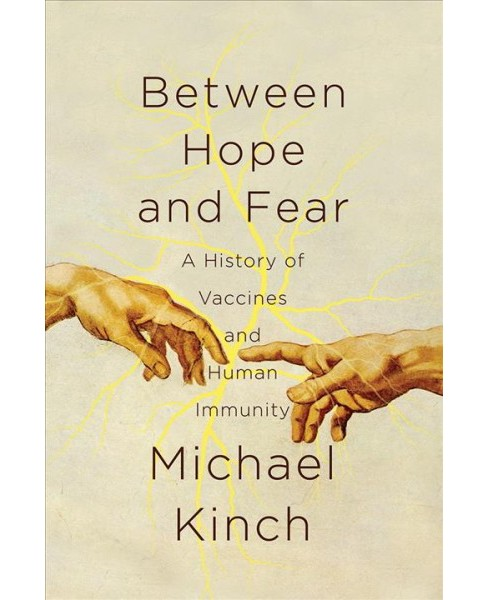Between Hope and Fear : A History of Vaccines and Human Immunity -  by Michael Kinch (Hardcover) - image 1 of 1