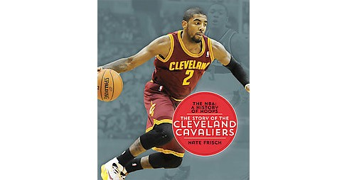 Story of the Cleveland Cavaliers (Paperback) (Nate Frisch) - image 1 of 1