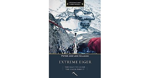 Extreme Eiger : The Race to Climb the Eiger Direct (Paperback) (Peter Gillman & Jochen Hemmleb) - image 1 of 1